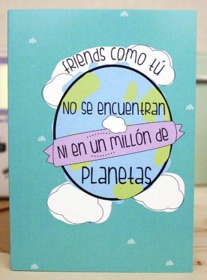 """Felicitaci�n """"Friends como tu no se encuentran ni en un mill�n de planetas"""""""