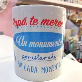 "Taza ""Pap� te mereces un monumento"""