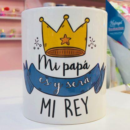 """Taza """"Mi papá es y será mi rey"""""""
